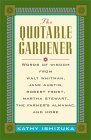 The Quotable Gardener: Words of Wisdom from Walt Whitman, Alice Walker, Thomas Jefferson, Martha Stewart, The Farmer's Almanac, and more