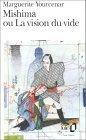 Mishima ou La vision du vide by Marguerite Yourcenar
