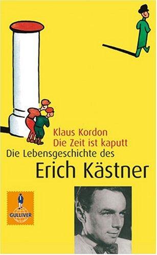 Die Zeit ist kaputt: Die Lebensgeschichte des Erich Kastner