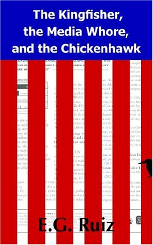 The Kingfisher, the Media Whore, and the Chickenhawk