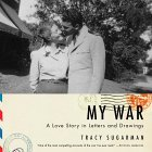My War: A Love Story in Letters and Drawings