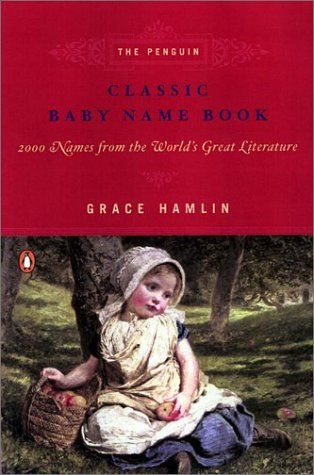 The Penguin Classic Baby Name Book: 2,000 Names from the World's Great Literature