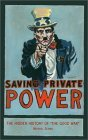 """Saving Private Power: The Hidden History of """"The Good War"""""""
