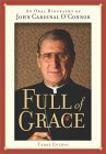 Full of Grace: An Oral Biography of John Cardinal O'Connor