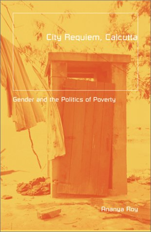 City Requiem, Calcutta: Gender And The Politics Of Poverty