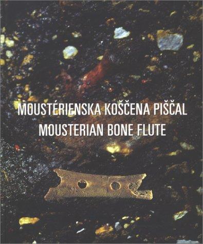Mousterian Bone Flute & Other Finds from Divje Babe I Cave Site in Slovenia (Opera Instituti Archaelogici Sloveniae, 2)