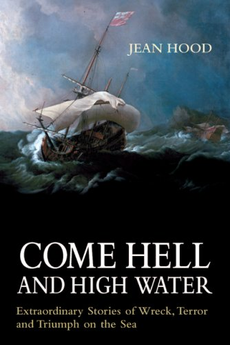 Come Hell and High Water: Extraordinary Stories of Wreck, Terror and Triumph on the Sea