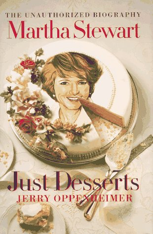 Just Desserts: The Unauthorized Biography of Martha Stewart