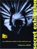 Secret Exhibition: Six California Artists of the Cold War Era