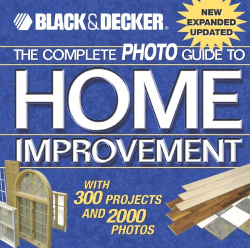 Black & Decker The Complete Photo Guide to Home Improvement by Black & Decker
