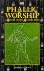 Phallic Worship: A History of Sex & Sexual Rites