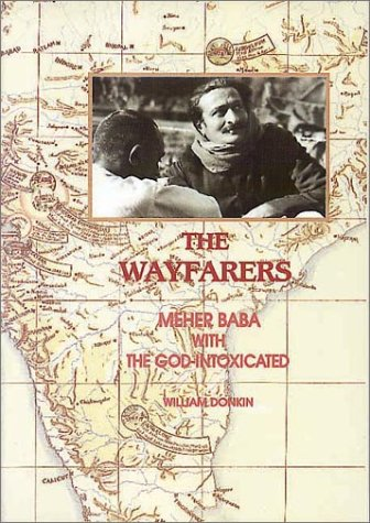 The Wayfarers: An Account Of The Work Of Meher Baba With The God Intoxicated And Also With Advanced Souls, Sadhus, And The Poor ; Fully Illustrated With Many Photographs And Maps