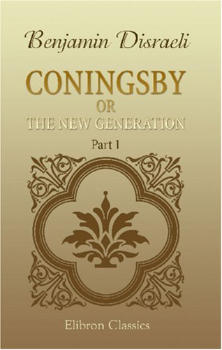 Coningsby, or, The New Generation by Benjamin Disraeli