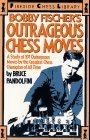 Bobby Fischers Outrageous Chess Moves: A Study of 101 Outrageous Moves by the Greatest Chess Champion of All Time