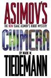 Chimera (Isaac Asimov's Robot Mystery, #2)