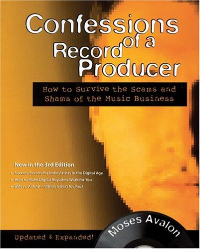Confessions of a Record Producer: How to Survive the Scams and Shams of the Music Business