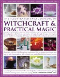 The Illustrated Encyclopedia of Witchcraft & Practical Magic: A Visual Guide to the History and Practice of Magic Through the Ages - Its Origins, Ancient Traditions, Language, Learning, Rituals and Great Practitioners