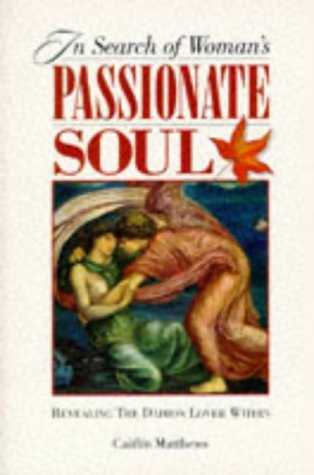 In Search of Woman's Passionate Soul by Caitlín Matthews