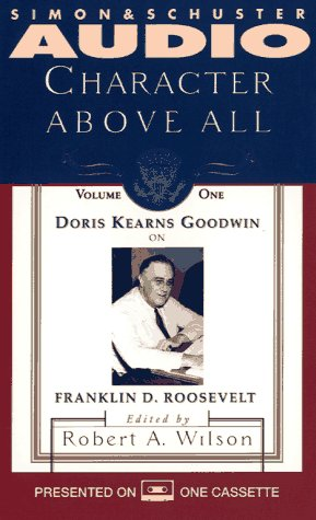 Doris Kearns Goodwin on Franklin D. Roosevelt (Character Above All, #1)