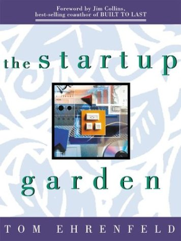 Ebook The Startup Garden: How Growing a Business Grows You by Tom Ehrenfeld PDF!