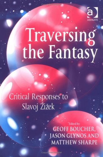 Traversing the Fantasy: Critical Responses to Slavoj Zizek