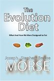The Evolution Diet: What and How We Were Designed to Eat