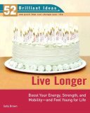 Live Longer (52 Brilliant Ideas): Boost Your Strength, Energy, and Mobility -- and Feel Youngfor Life
