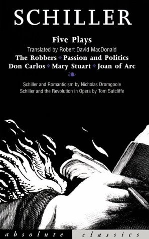 Five Plays: The Robbers, Passion and Politics, Don Carlos, Mary Stuart, Joan of Arc