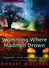 Swimming Where Madmen Drown: Traveler's Tales from Inner Space