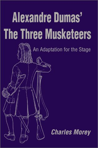 Alexandre Dumas' the Three Musketeers: An Adaptation for the Stage