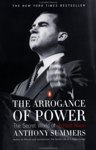 the arrogance of power the secret world of richard nixon by  the arrogance of power the secret world of richard nixon by anthony summers