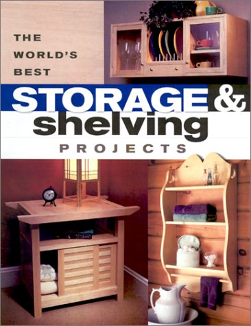 The World's Best Storage & Shelving Projects: Best of Popular Woodworking Magazine