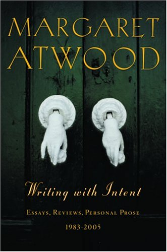 writing intent essays reviews personal prose by  writing intent essays reviews personal prose 1983 2005 by margaret atwood