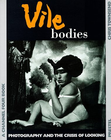 Vile Bodies: Photography and the Crisis of Looking