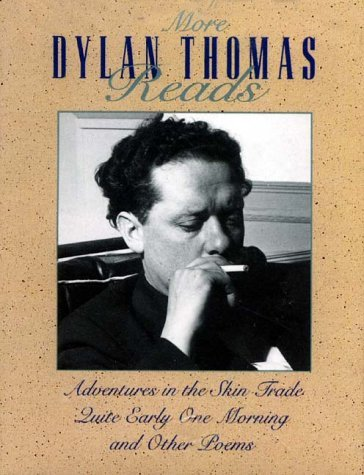 More Dylan Thomas Reads: Adventures in the Skin Trade/Quite Early One Morning/Other Poems