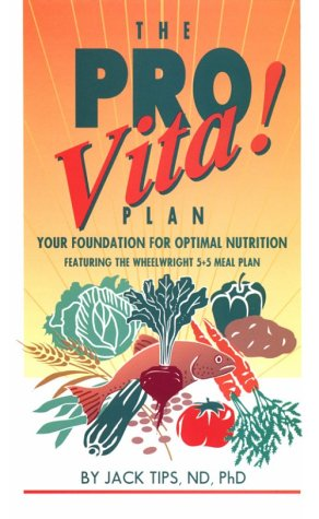 The Pro-Vita! Plan: Your Foundation for Optimal Nutrition : Featuring the Wheelwright 5 + 5 Meal Plan