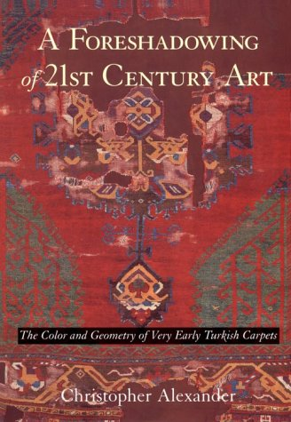 A Foreshadowing of 21st Century Art: The Color and Geometry of Very Early Turkish Carpets 978-0195208665 por Christopher W. Alexander PDF iBook EPUB
