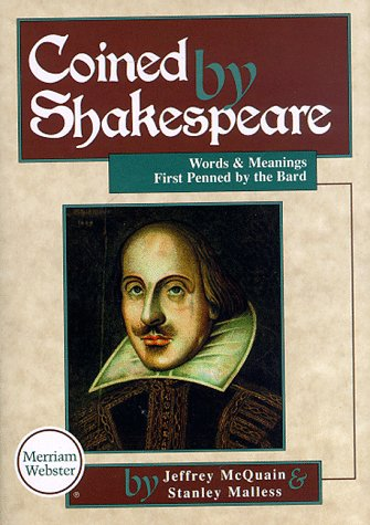 Coined by Shakespeare: Words and Meanings First Used by the Bard