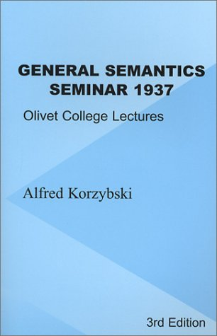 General Semantics Seminar 1937: Transcription of Notes from Lectures in General Semantics Given at Olivet College