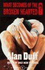 What Becomes of the Broken Hearted? by Alan Duff