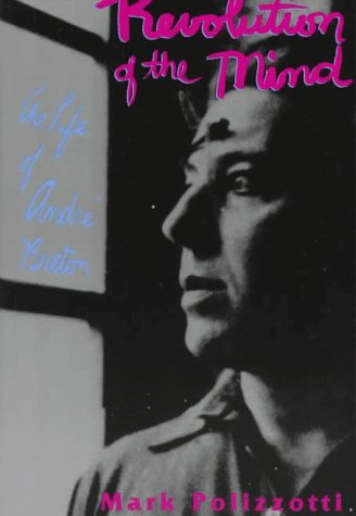 Revolution of the Mind: The Life of André Breton