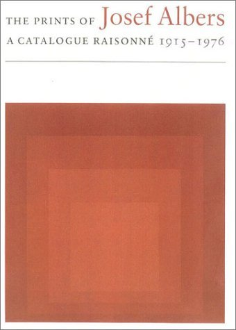 The Prints of Josef Albers: A Catalogue Raisonne, 1915-1976