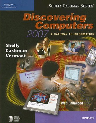 Discovering Computers 2007: A Gateway to Information, Web Enhanced--Complete