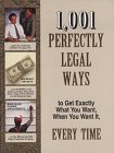 1,001 Perfectly Legal Ways to Get Exactly What You Want, When You Want It, Every Time