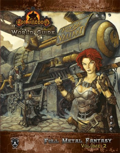 Iron Kingdoms World Guide: Full Metal Fantasy; Volume 2 [With Poster]