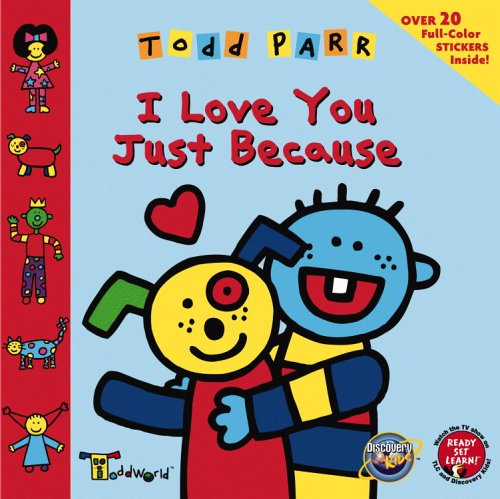 I Love You Just Because [With 20 Full-Color Stickers] by Todd Parr