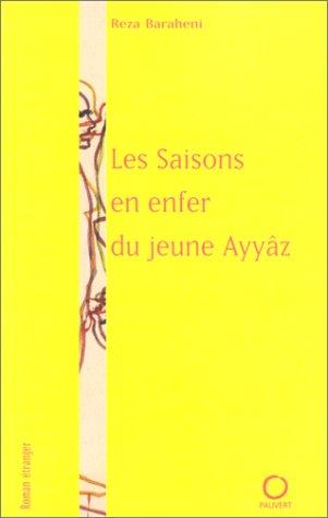 Les Saisons En Enfer Du Jeune Ayyâz: Roman