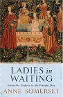Ladies in Waiting: From the Tudors to the Present Day