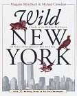 Wild New York: A Guide to the Wildlife, Wild Places and Natural Phenomena of New York City