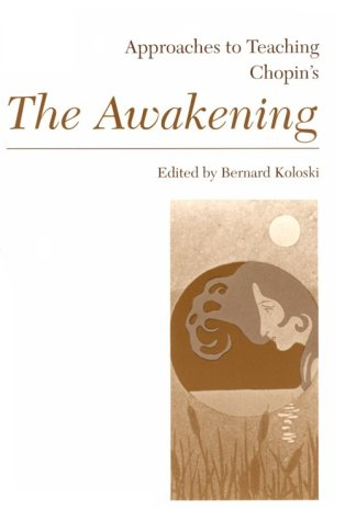 "Ebook Approaches to Teaching Chopin's ""the Awakening"" (Approaches to Teaching World Literature) by Bernard Koloski read!"